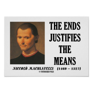 Machiavelli Ends Justifies The Means Quote Poster