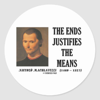 Machiavelli Ends Justifies The Means Quote Classic Round Sticker