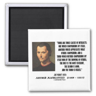 Machiavelli Three Classes Of Intellects Quote Magnet