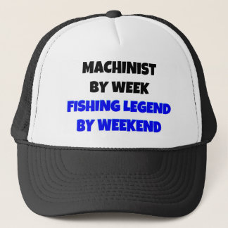 Machinist by Week Fishing Legend By Weekend Trucker Hat