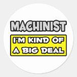 Machinist .. I'm Kind of a Big Deal Classic Round Sticker