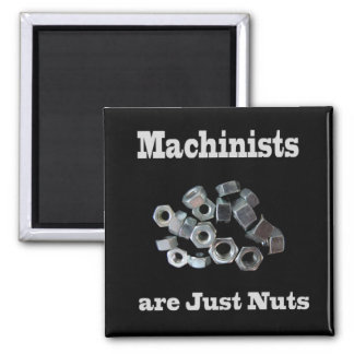 Machinists Are Just Nuts Humorous Magnet