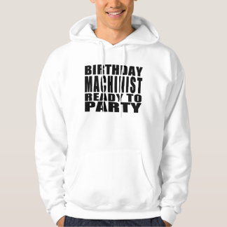 Machinists : Birthday Machinist Ready to Party Hoodie