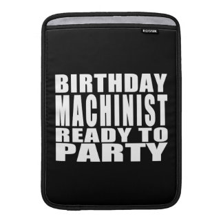Machinists : Birthday Machinist Ready to Party MacBook Air Sleeve