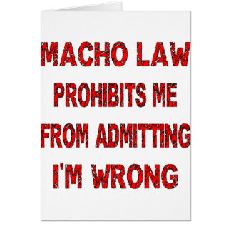 Macho Law Prohibits Me From Admitting I'm Wrong Greeting Card