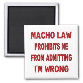 Macho Law Prohibits Me From Admitting I'm Wrong 2 Inch Square Magnet