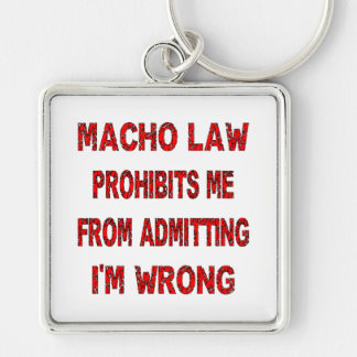 Macho Law Prohibits Me From Admitting I'm Wrong Silver-Colored Square Keychain