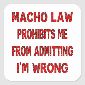 Macho Law Prohibits Me From Admitting I'm Wrong Square Sticker