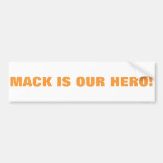 MACK IS OUR HERO! BUMPER STICKER