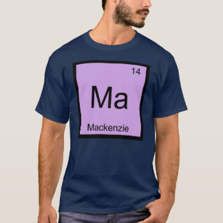 Mackenzie Name Chemistry Element Periodic Table T-Shirt