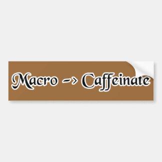 macro-caffeinate bumper sticker