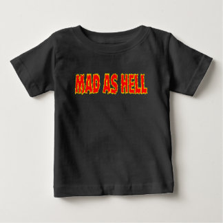 MAD AS HELL BABY T-Shirt