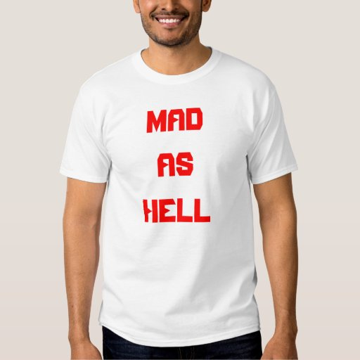 MAD AS HELL T-SHIRTS
