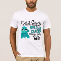 Mad Chick 2 BBF Ovarian Cancer T-Shirt
