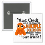 Mad Chick 2 Best Friend Multiple Sclerosis MS 2 Inch Square Button