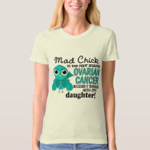 Mad Chick 2 Daughter Ovarian Cancer T-Shirt