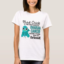 Mad Chick 2 Friend Ovarian Cancer T-Shirt