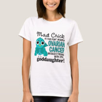 Mad Chick 2 Goddaughter Ovarian Cancer T-Shirt
