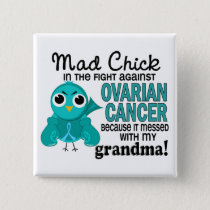 Mad Chick 2 Grandma Ovarian Cancer Pinback Button