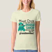 Mad Chick 2 Grandmother Ovarian Cancer T-Shirt