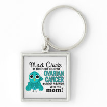 Mad Chick 2 Mom Ovarian Cancer Keychain