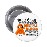 Mad Chick 2 Mommy Multiple Sclerosis MS Pinback Buttons