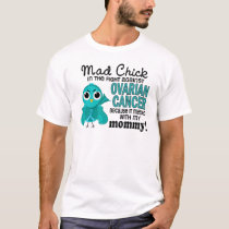 Mad Chick 2 Mommy Ovarian Cancer T-Shirt