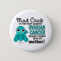 Mad Chick 2 Mother Ovarian Cancer Pinback Button