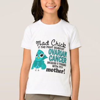 Mad Chick 2 Mother Ovarian Cancer T-Shirt
