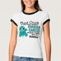 Mad Chick 2 Nana Ovarian Cancer T-Shirt