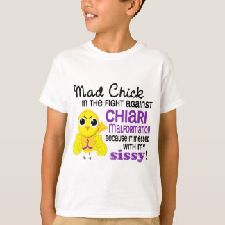 Mad Chick 2 Sissy Chiari Malformation T-Shirt
