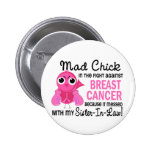 Mad Chick 2 Sister-In-Law Breast Cancer Pinback Buttons