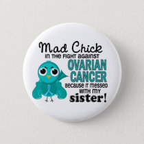 Mad Chick 2 Sister Ovarian Cancer Pinback Button