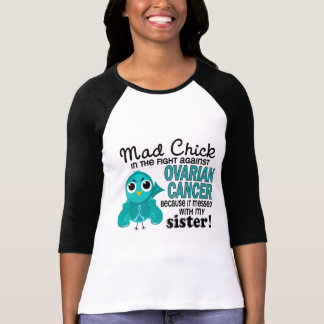 Mad Chick 2 Sister Ovarian Cancer T-Shirt