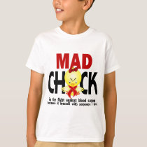 Mad Chick In The Fight Blood Cancer T-Shirt