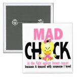 Mad Chick In The Fight Breast Cancer Pinback Buttons