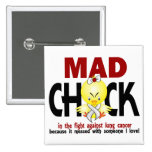 Mad Chick In The Fight Lung Cancer Pinback Buttons