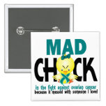 Mad Chick In The Fight Ovarian Cancer 2 Inch Square Button