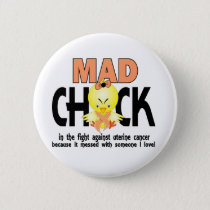 Mad Chick In The Fight Uterine Cancer Button