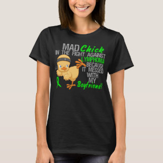 Mad Chick Messed With Boyfriend 3 Lymphoma T-Shirt