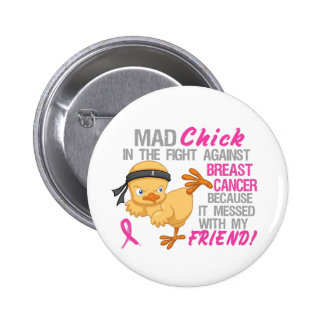 Mad Chick Messed With Friend 3 Breast Cancer 2 Inch Round Button
