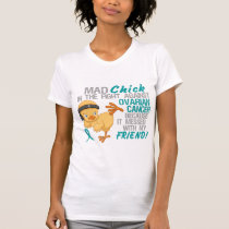 Mad Chick Messed With Friend 3 Ovarian Cancer T-Shirt