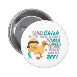 Mad Chick Messed With My BFF 3 Ovarian Cancer Pinback Buttons
