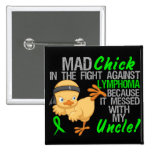Mad Chick Messed With My Uncle 3 Lymphoma Button