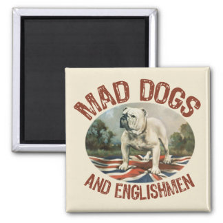 Mad Dogs & Englishmen 2 Inch Square Magnet