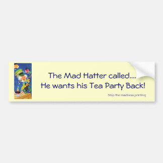 Mad Hatter wants his Tea Party Back Car Bumper Sticker