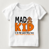 Mad Kid Kidney Cancer Baby T-Shirt
