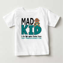Mad Kid Ovarian Cancer Baby T-Shirt