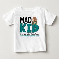 Mad Kid Ovarian Cancer Baby T-Shirt