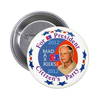 Mad Max Rieske for President 2012 Pinback Button